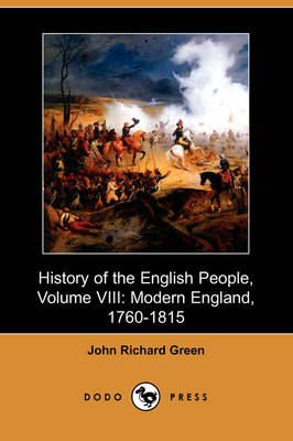 History of the English People, Volume VIII: Modern England, 1760-1815 (Dodo Press)