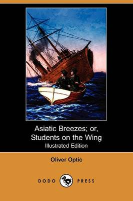 Asiatic Breezes; Or, Students on the Wing (Illustrated Edition) (Dodo Press)