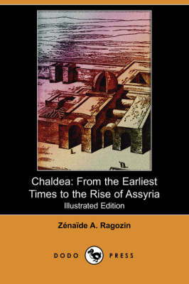 Chaldea: From the Earliest Times to the Rise of Assyria (Illustrated Edition) (Dodo Press)