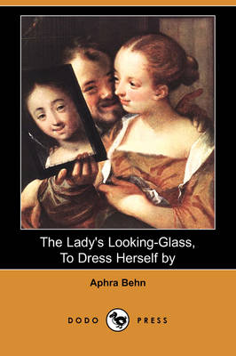 The Lady's Looking-Glass, to Dress Herself by (Dodo Press)