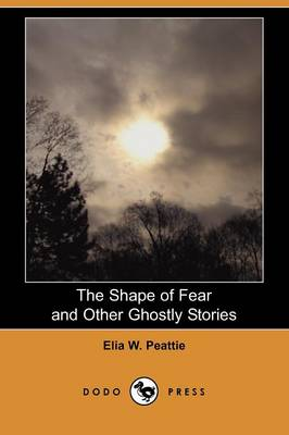 The Shape of Fear and Other Ghostly Stories (Dodo Press)