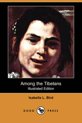 Among the Tibetans (Illustrated Edition) (Dodo Press)
