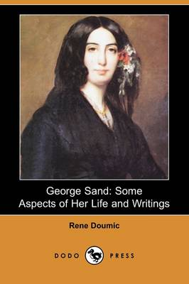 George Sand: Some Aspects of Her Life and Writings (Dodo Press)