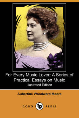 For Every Music Lover: A Series of Practical Essays on Music (Illustrated Edition) (Dodo Press)