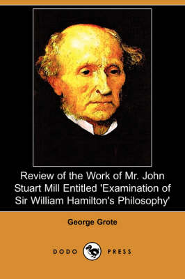 Review of the Work of Mr. John Stuart Mill Entitled 'Examination of Sir William Hamilton's Philosophy' (Dodo Press)