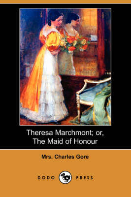 Theresa Marchmont; Or, the Maid of Honour (Dodo Press)