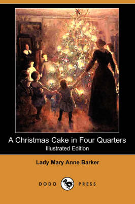 A Christmas Cake in Four Quarters (Illustrated Edition) (Dodo Press)