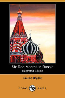 Six Red Months in Russia (Illustrated Edition) (Dodo Press)