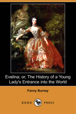 Evelina; Or, the History of a Young Lady's Entrance Into the World (Dodo Press)