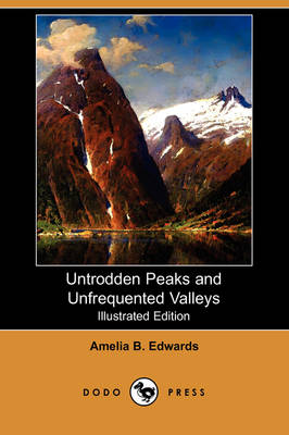 Untrodden Peaks and Unfrequented Valleys (Illustrated Edition) (Dodo Press)