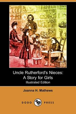 Uncle Rutherford's Nieces: A Story for Girls (Illustrated Edition) (Dodo Press)