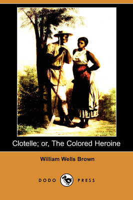 Clotelle; Or, the Colored Heroine (Dodo Press)