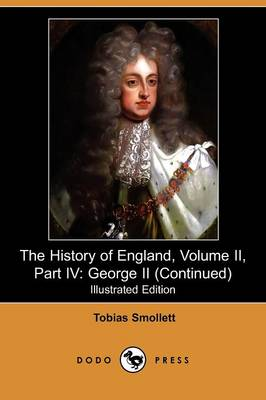 The History of England, Volume II, Part IV: George II (Continued) (Illustrated Edition) (Dodo Press)