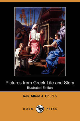 Pictures from Greek Life and Story (Illustrated Edition) (Dodo Press)