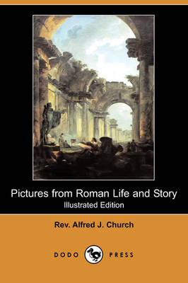 Pictures from Roman Life and Story (Illustrated Edition) (Dodo Press)