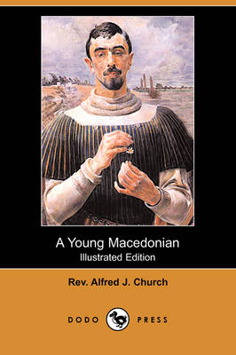 A Young Macedonian in the Army of Alexander the Great (Illustrated Edition) (Dodo Press)