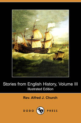 Stories from English History, Volume III (Illustrated Edition) (Dodo Press)