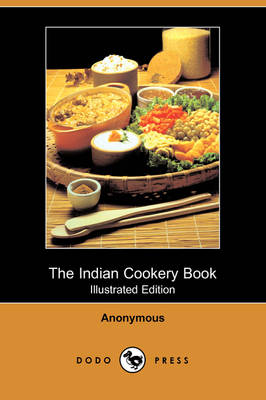 The Indian Cookery Book (Illustrated Edition) (Dodo Press)