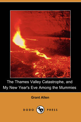 The Thames Valley Catastrophe, and My New Year's Eve Among the Mummies (Dodo Press)
