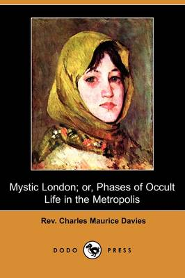 Mystic London; Or, Phases of Occult Life in the Metropolis (Dodo Press)