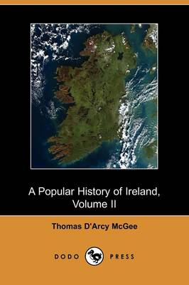 A Popular History of Ireland: From the Earliest Period to the Emancipation of the Catholics, Volume II (Dodo Press)
