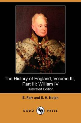 The History of England, Volume III, Part III: William IV (Illustrated Edition) (Dodo Press)
