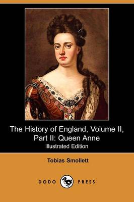 The History of England, Volume II, Part II: Queen Anne (Illustrated Edition) (Dodo Press)