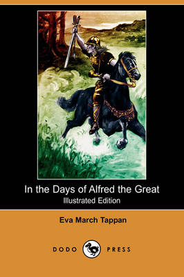In the Days of Alfred the Great (Illustrated Edition) (Dodo Press)
