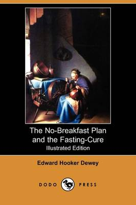 The No-Breakfast Plan and the Fasting-Cure (Illustrated Edition) (Dodo Press)