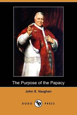 The Purpose of the Papacy (Dodo Press)