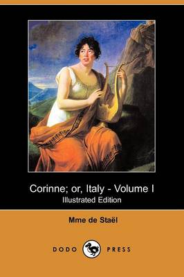 Corinne; Or, Italy - Volume I (Illustrated Edition) (Dodo Press)