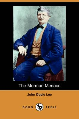 The Mormon Menace, Being the Confession of John Doyle Lee - Danite (Dodo Press)