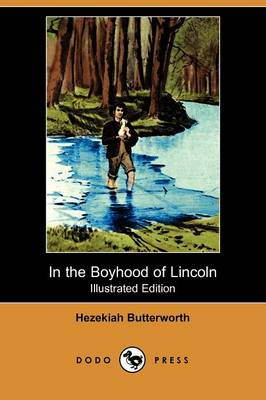 In the Boyhood of Lincoln (Illustrated Edition) (Dodo Press)