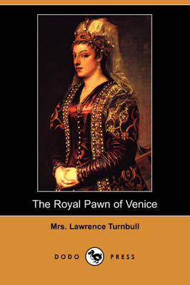 The Royal Pawn of Venice: A Romance of Cyprus (Dodo Press)