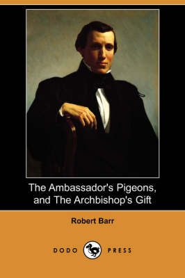 The Ambassador's Pigeons, and the Archbishop's Gift (Dodo Press)