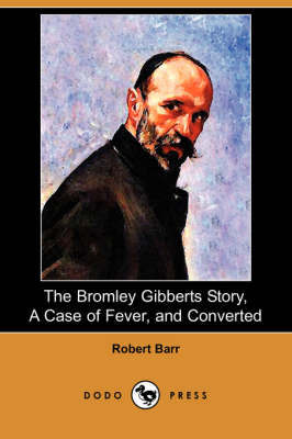 The Bromley Gibberts Story, a Case of Fever, and Converted (Dodo Press)