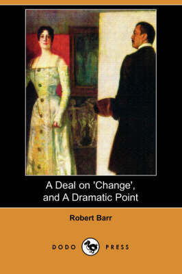 A Deal on 'Change', and a Dramatic Point (Dodo Press)