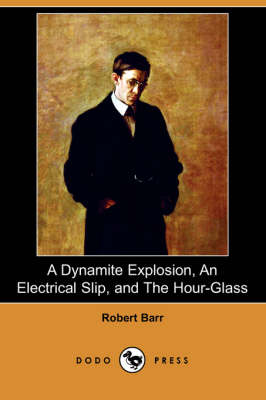 A Dynamite Explosion, an Electrical Slip, and the Hour-Glass (Dodo Press)