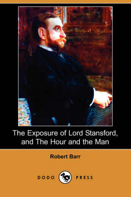 The Exposure of Lord Stansford, and the Hour and the Man (Dodo Press)