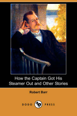 How the Captain Got His Steamer Out and Other Stories (Dodo Press)