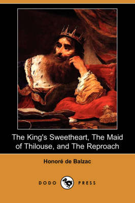 The King's Sweetheart, the Maid of Thilouse, and the Reproach (Dodo Press)