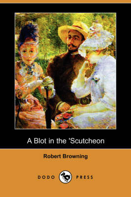 A Blot in the 'Scutcheon (Dodo Press)