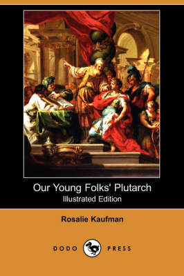 Our Young Folks' Plutarch (Illustrated Edition) (Dodo Press)
