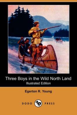 Three Boys in the Wild North Land (Illustrated Edition) (Dodo Press)