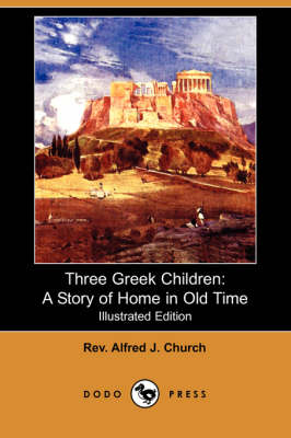 Three Greek Children: A Story of Home in Old Time (Illustrated Edition) (Dodo Press)