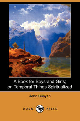 A Book for Boys and Girls; Or, Temporal Things Spiritualized (Dodo Press)