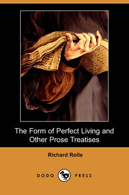 The Form of Perfect Living and Other Prose Treatises (Dodo Press)