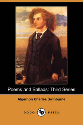 Poems and Ballads: Third Series (Dodo Press)