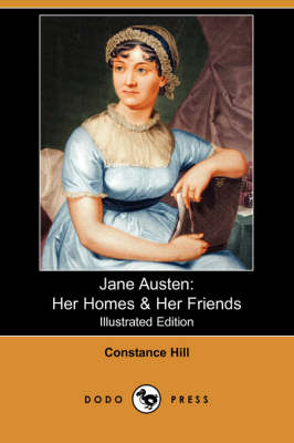 Jane Austen: Her Homes & Her Friends (Illustrated Edition) (Dodo Press)