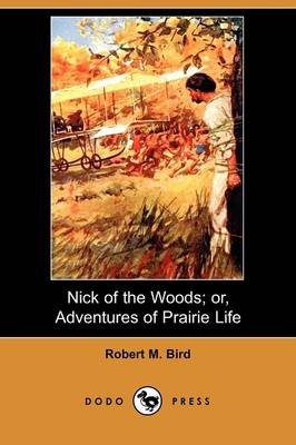 Nick of the Woods; Or, Adventures of Prairie Life (Dodo Press)